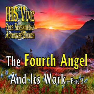 The Fourth Angel and Its Work—Pt 3