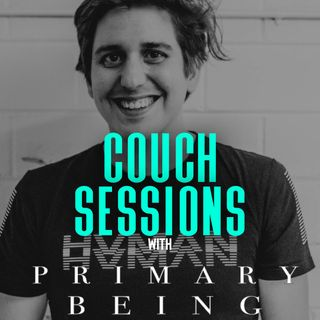 COUCH SESSIONS Episode #10 with Primary Being