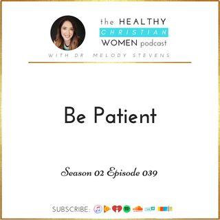 S02 E039: Be Patient