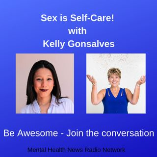 Sex is Self-Care! with Kelly Gonsalves