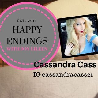 Happy Endings with Joy Eileen: Cassandra Cass