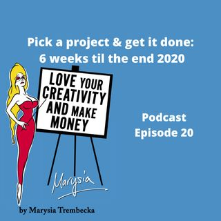 20. Pick 1 Project to get done by end 2020 - just 6 weeks to go