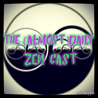 Episode 429 - The (Almost)Daily ZenCast