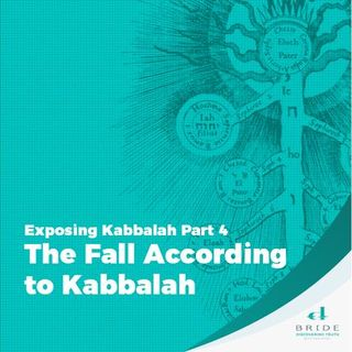 Exposing Kabbalah Part 4: The Fall According to Kabbalah