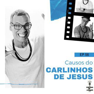 EP  56 - Causos do Carlinhos de Jesus