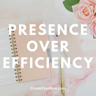 1731 Presence Over Efficiency