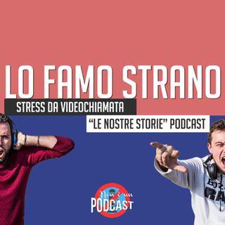 Podcast #18: LO FAMO STRANO