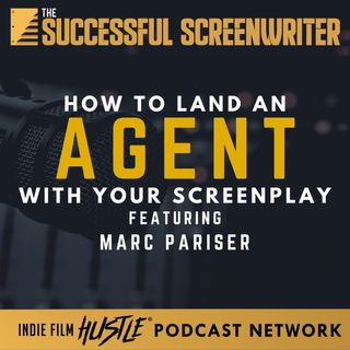 Ep8 - How to Land an Agent with your Screenplay feat. Marc Pariser