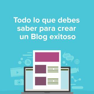 Todo lo que debes saber para crear un Blog exitoso