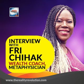 Interview with Fri Chihak - Wealth Coach, Metaphysician