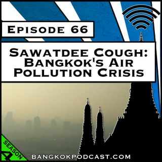 Sawatdee Cough: Bangkok's Air Pollution Crisis [S4.E66]