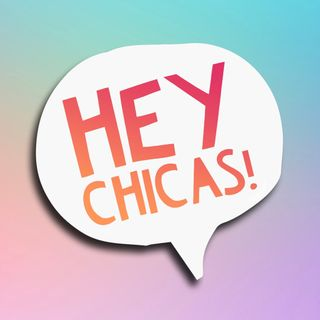 The Hey Chicas! Pilot Episode