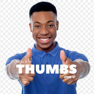 Episode 147: Thumbs