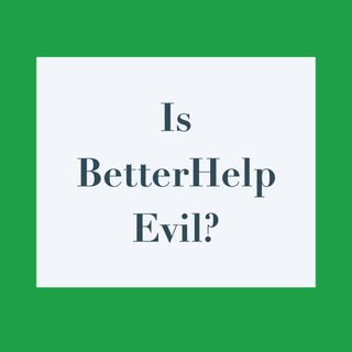 Is BetterHelp Evil?