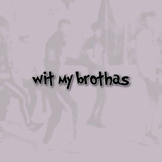 CGB Tadoee- Wit My Brothas ft. Kap-O x Baby Boi
