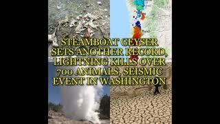 STEAMBOAT GEYSER SETS ANOTHER RECORD, LIGHTNING KILLS OVER 700 ANIMALS, SEISMIC EVENT IN WASHINGTON