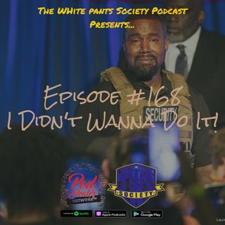 Episode 168 - I Didn't Wanna Do It!