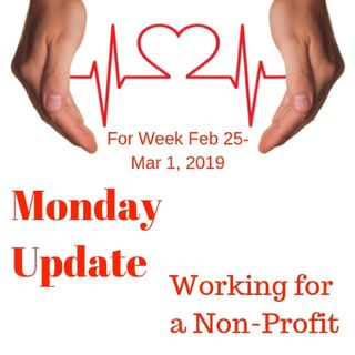 Monday Update for Week of Feb 25-Mar 1, 2019 Working for Non-Profits