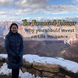Season 2! Episode 2: Why you should invest on Life Insurance (Part 2)