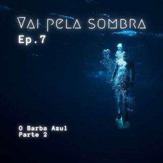 VPS Ep7: O Barba Azul pt 2
