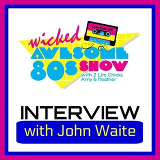 JOHN WAITE on the WICKED AWESOME 80's SHOW on LITE ROCK 105
