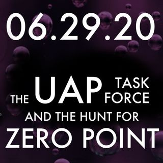 The UAP Task Force and the Hunt for Zero Point | MHP 06.29.20.