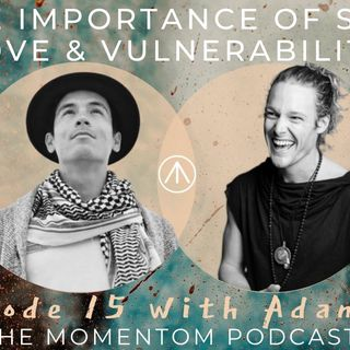 Adam Roa - The Importance of Self Love and Vulnerability for our Creative Soul