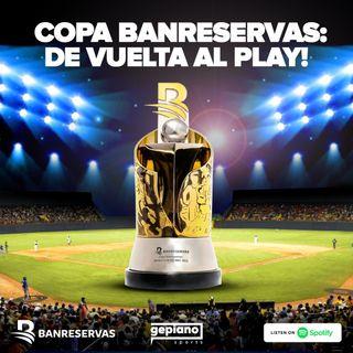 EP 18 - Copa Banreservas: De Vuelta al Play!