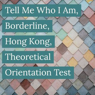 Tell Me Who I Am, Borderline, Hong Kong, Theoretical Orientation Test