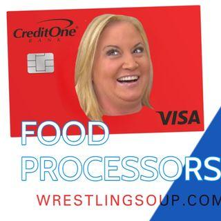 FOOD PROCESSORS or WWE CREDIT (Wrestling Soup 6/17/21)