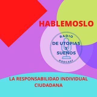 La Responsabilidad Individual Ciudadana HABLEMOSLO