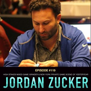 #119 Jordan Zucker: High Stakes Mixed Game Grinder & A Trip to the New York Private Game Scene of Yesteryear