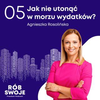 5: Jak nie utonąć w morzu wydatków - Agnieszka Rosolińska