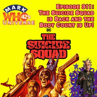 Episode 311 -  The Suicide Squad is Back and the Body Count is Up!