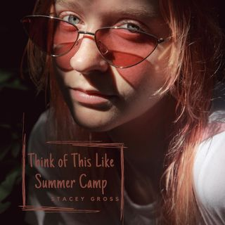 Think of This Like Summer Camp