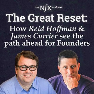 The Great Reset: How Reid Hoffman & James Currier See the Path Ahead for Founders