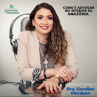 ADVOGAR NO INTERIOR DA AMAZÂONIA - EP 05
