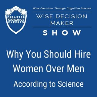 #15: Why You Should Hire Women Over Men, According to Science