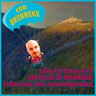 LdE - S01E07 - CASTELLO DI MASNAGO con Brenneke alla scoperta della collezione d'arte contemporanea