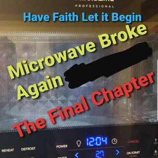 """Crazy Microwave Story """"The Final Chapter"""""""