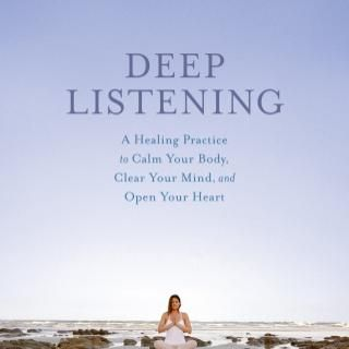 Deep Listening - How to Calm Your Body, Clear Your Mind, and Open Your Heart
