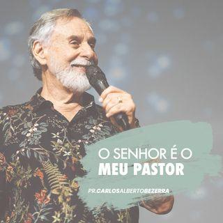 O SENHOR É O MEU PASTOR // pr. Carlos Alberto Bezerra