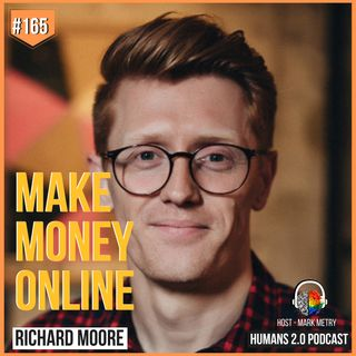 165: Richard Moore | Making Money Online 101