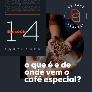 O que é e de onde vem o café especial? | Ep. 14 português