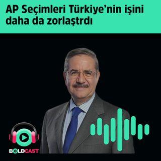 Taha Akyol: AP Seçimleri Türkiye'nin işini daha da zorlaştrdı