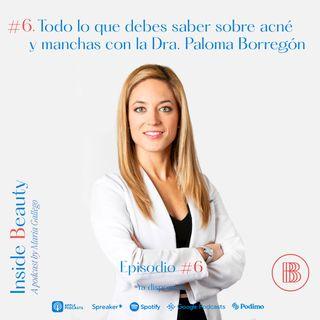 Episodio 6. Todo lo que debes saber sobre acné y manchas con la Dra. Paloma Borregón