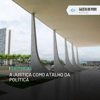 Editorial: A Justiça como atalho da política
