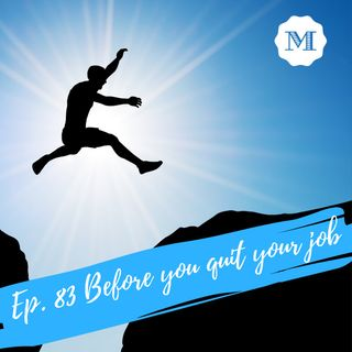 Ep. 83 Before you quit your job
