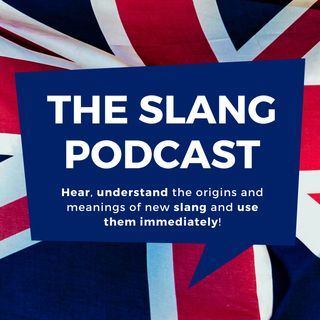The Slang Podcast - Learn British English Slang Now