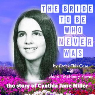 001 Murder of Cynthia Jane Miller; the Bride To Be Who Never Was